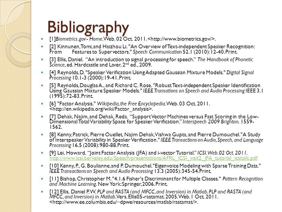 Bibliography [1]Biometrics.gov - Home. Web. 02 Oct. 2011. <http://www.biometrics.gov/>.